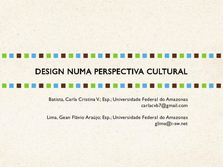 DESIGN NUMA PERSPECTIVA CULTURAL  Batista, Carla Cristina V.; Esp.; Universidade Federal do Amazonas                      ...