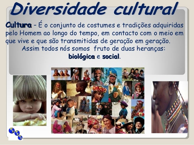 CulturaCultura - É o conjunto de costumes e tradições adquiridaspelo Homem ao longo do tempo, em contacto com o meio emque...
