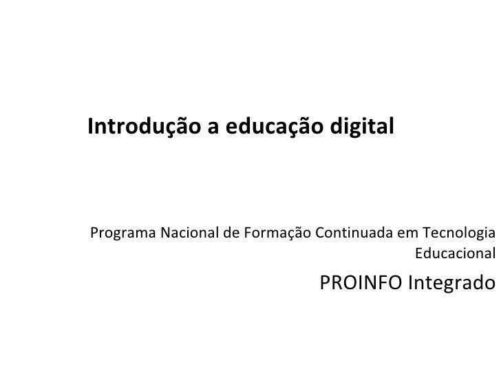 Introdução a educação digital <ul><li>Programa Nacional de Formação Continuada em Tecnologia Educacional </li></ul><ul><li...