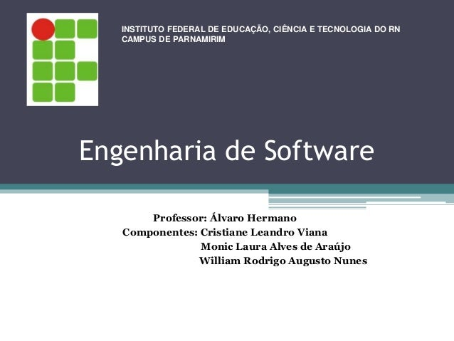 INSTITUTO FEDERAL DE EDUCAÇÃO, CIÊNCIA E TECNOLOGIA DO RN   CAMPUS DE PARNAMIRIMEngenharia de Software       Professor: Ál...