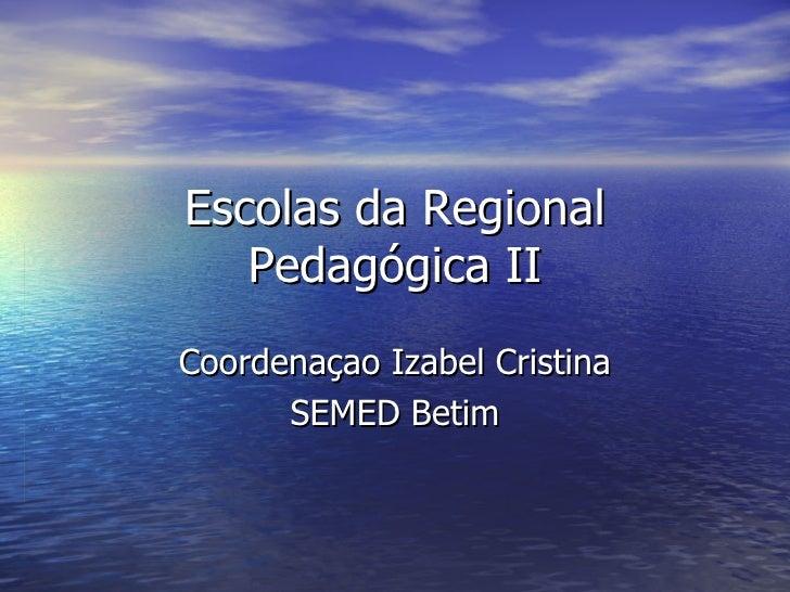 Escolas da Regional Pedagógica II Coordenaçao Izabel Cristina SEMED Betim