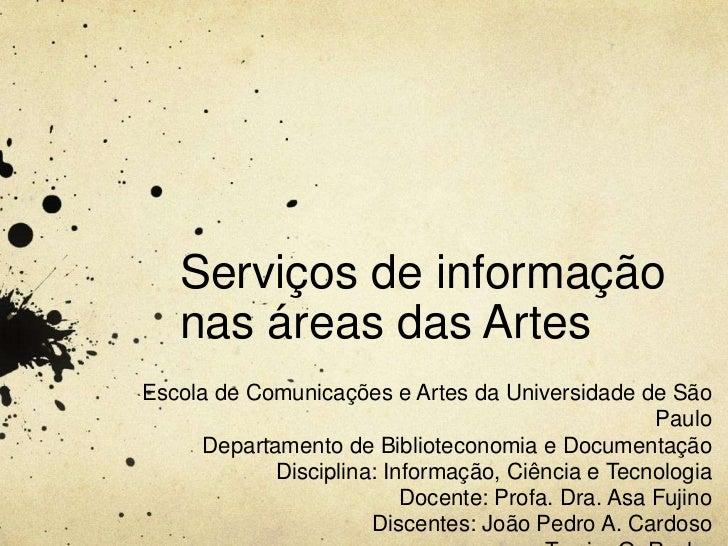 Serviços de informaçãonasáreas das Artes<br />Escola de Comunicações e Artes da Universidade de São PauloDepartamento de B...