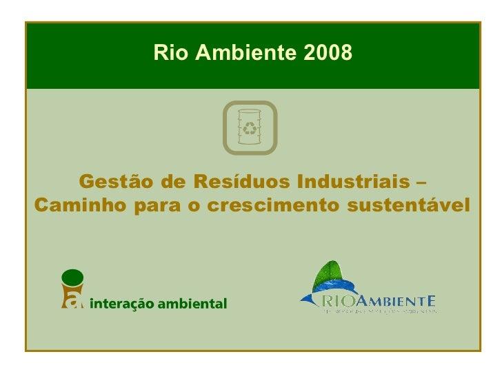 Rio Ambiente 2008   Gestão de Resíduos Industriais –Caminho para o crescimento sustentável