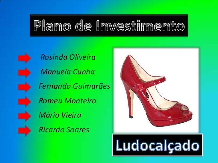 Plano de Investimento<br />Rosinda Oliveira<br />Manuela Cunha<br />Fernando Guimarães<br />Romeu Monteiro<br />Mário Viei...