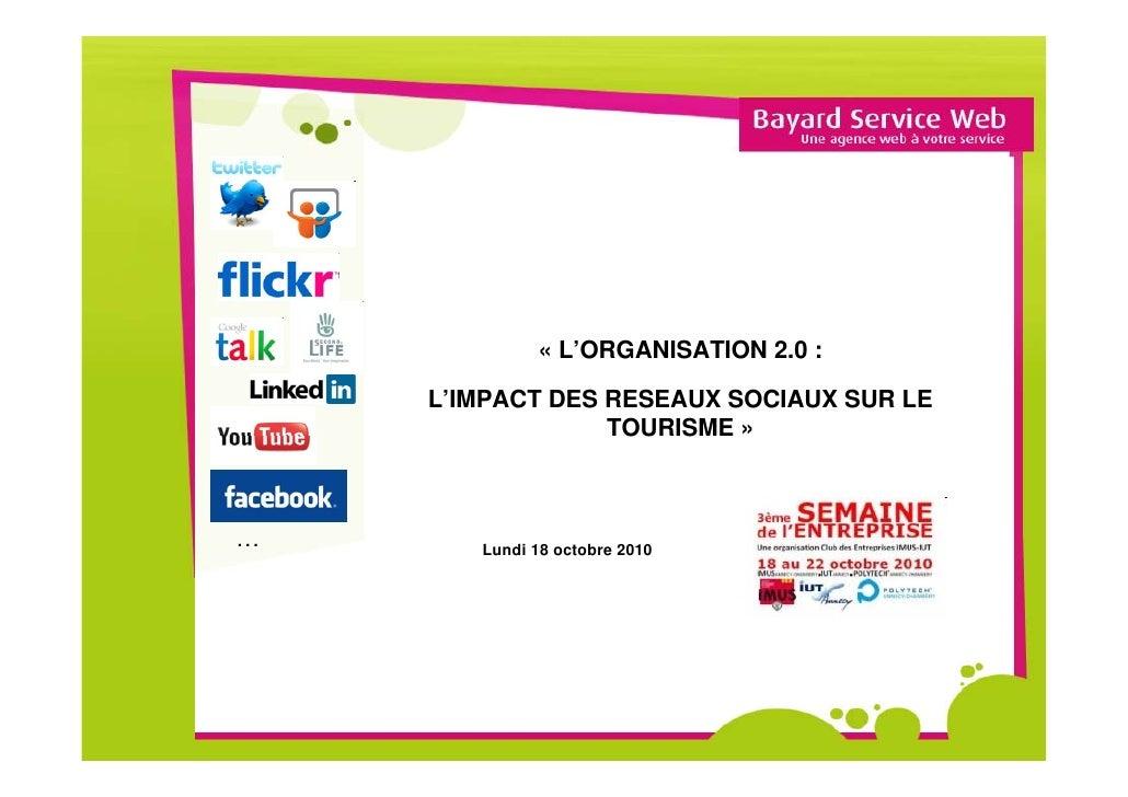 « L'ORGANISATION 2.0 :      L'IMPACT DES RESEAUX SOCIAUX SUR LE                  TOURISME »    …      Lundi 18 octobre 2010