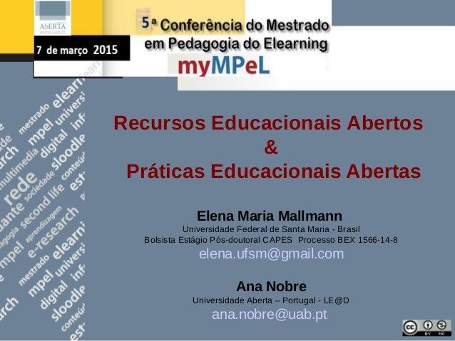 Recursos Educacionais Abertos & Práticas Educacionais Abertas Elena Maria Mallmann Universidade Federal de Santa Maria - B...