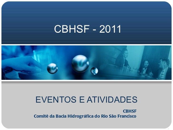 CBHSF - 2011 EVENTOS E ATIVIDADES CBHSF Comitê da Bacia Hidrográfica do Rio São Francisco