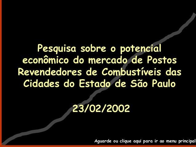 Pesquisa sobre o potencialeconômico do mercado de PostosRevendedores de Combustíveis dasCidades do Estado de São Paulo23/0...