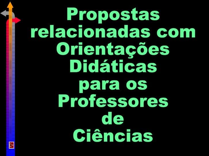 Propostas relacionadas com Orientações Didáticas para os Professores de Ciências