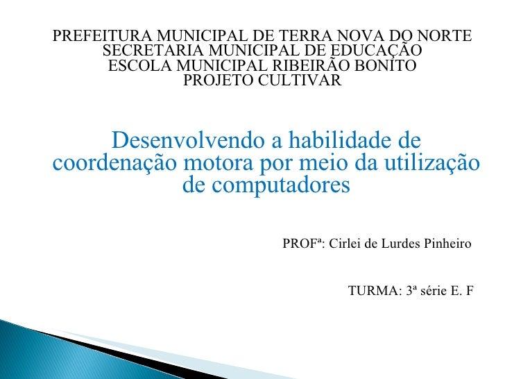 PREFEITURA MUNICIPAL DE TERRA NOVA DO NORTE SECRETARIA MUNICIPAL DE EDUCAÇÃO ESCOLA MUNICIPAL RIBEIRÃO BONITO PROJETO CULT...