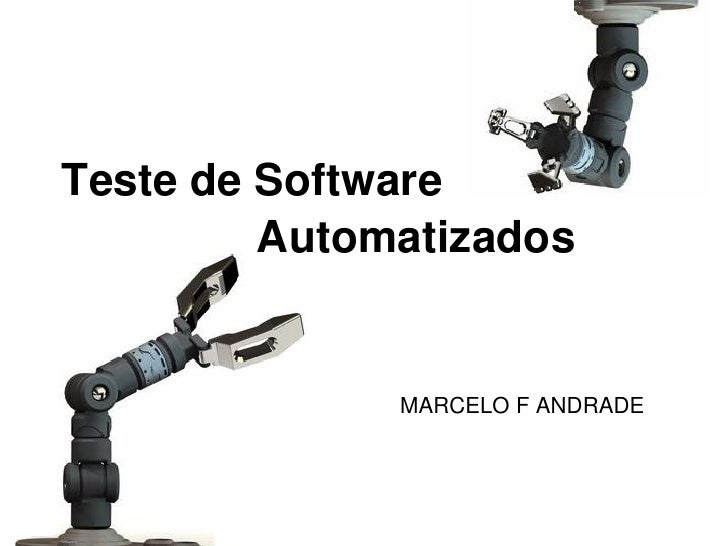 Teste de Software          Automatizados                 MARCELO F ANDRADE