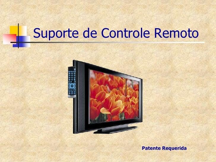Suporte de Controle Remoto<br />Patente Requerida<br />