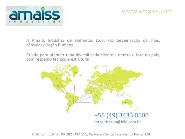 www.amaiss.comA Amaiss Indústria de alimentos Ltda. Faz terceirização de chás,cápsulas e ração humana.Criada para atender ...