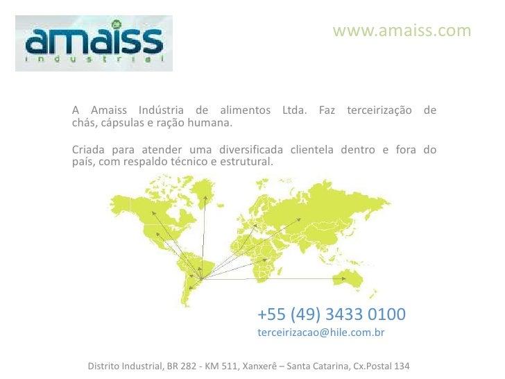 www.amaiss.comA Amaiss Indústria de alimentos Ltda. Faz terceirização dechás, cápsulas e ração humana.Criada para atender ...