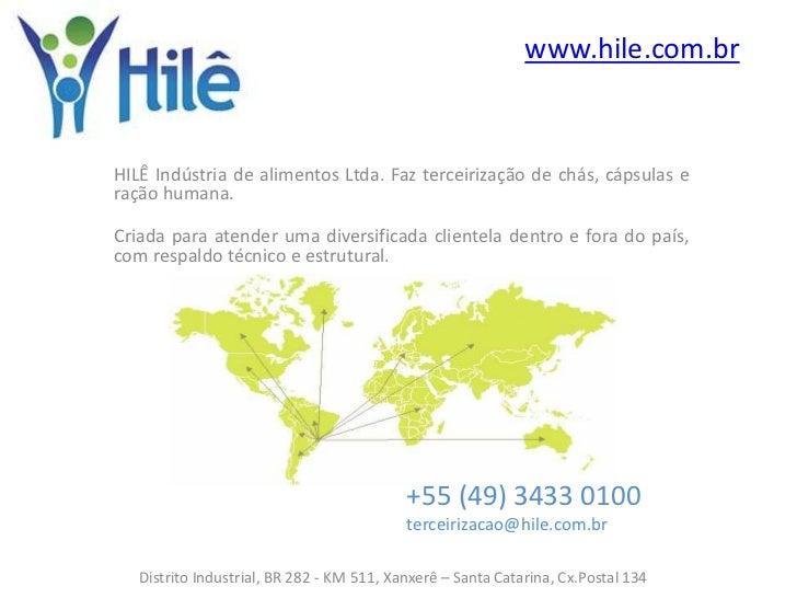 www.hile.com.brHILÊ Indústria de alimentos Ltda. Faz terceirização de chás, cápsulas eração humana.Criada para atender uma...