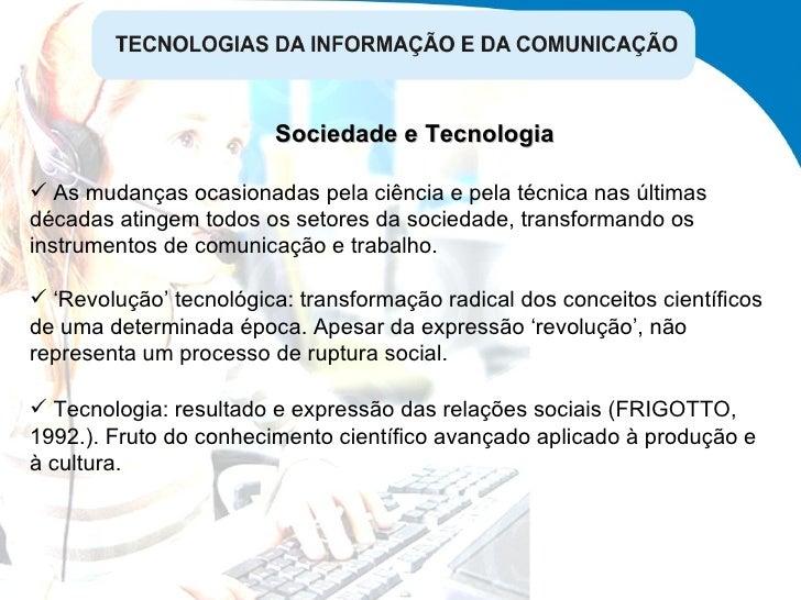 Sociedade e Tecnologia <ul><li>' Revolução' tecnológica: transformação radical dos conceitos científicos de uma determinad...