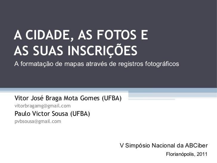 A CIDADE, AS FOTOS EAS SUAS INSCRIÇÕESA formatação de mapas através de registros fotográficosVitor José Braga Mota Gomes (...