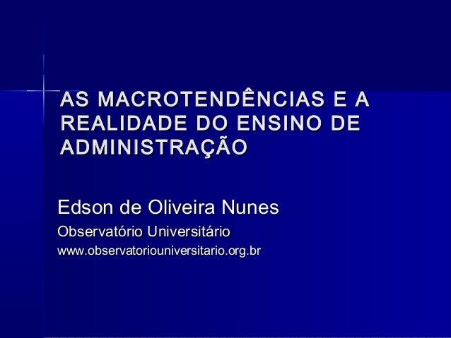AS MACROTENDÊNCIAS E AAS MACROTENDÊNCIAS E A REALIDADE DO ENSINO DEREALIDADE DO ENSINO DE ADMINISTRAÇÃOADMINISTRAÇÃO Edson...