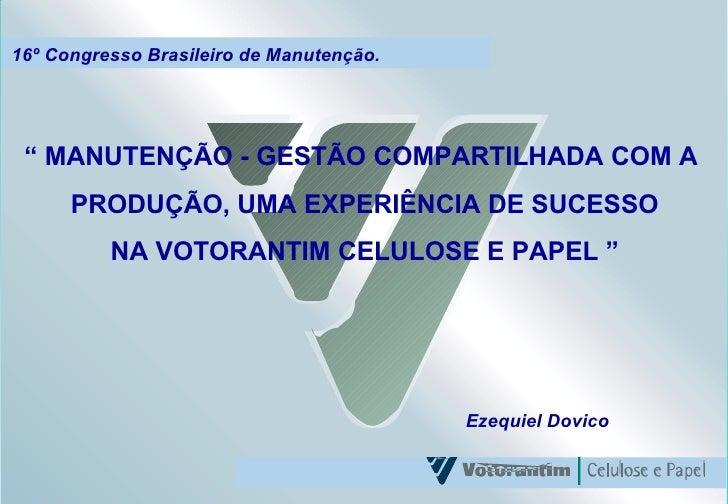"""16º Congresso Brasileiro de Manutenção. """"  MANUTENÇÃO - GESTÃO COMPARTILHADA COM A  PRODUÇÃO, UMA EXPERIÊNCIA DE SUCESSO N..."""