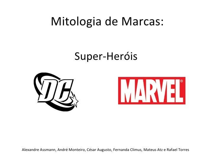 Super-Heróis Alexandre Assmann, André Monteiro, César Augusto, Fernanda Climus, Mateus Atz e Rafael Torres Mitologia de Ma...