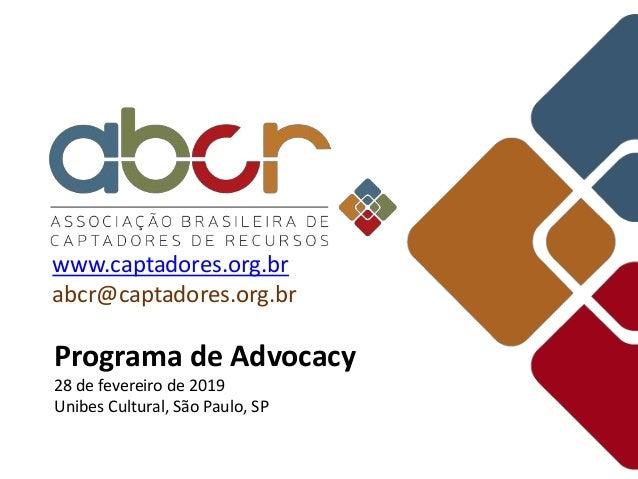 www.captadores.org.br abcr@captadores.org.br Programa de Advocacy 28 de fevereiro de 2019 Unibes Cultural, São Paulo, SP