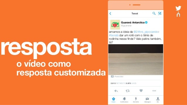 respostao vídeo como resposta customizada vv Home Notifications Messages MeMoments Guaraná Antarctica @guarana Tweet 2.913...