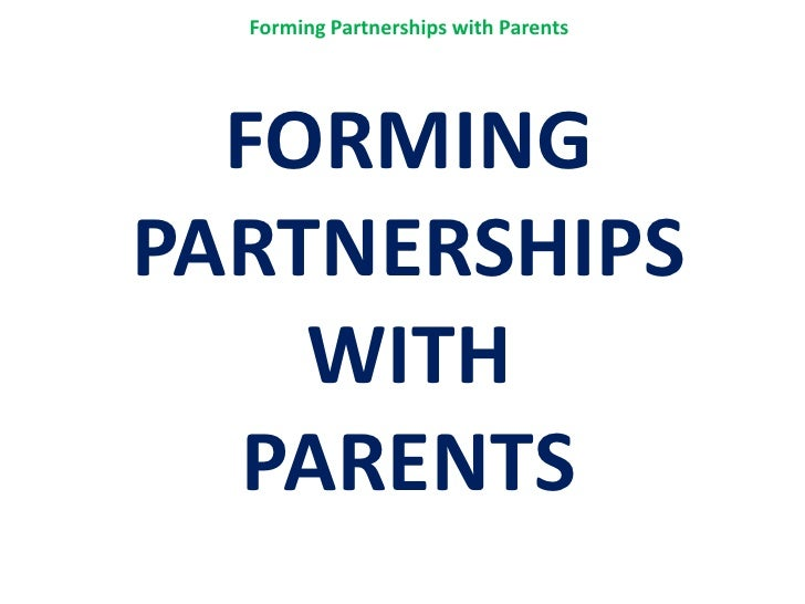 Forming Partnerships with Parents<br />FORMINGPARTNERSHIPS WITH PARENTS<br />