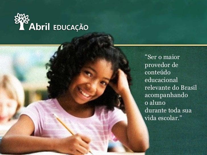 """""""Ser o maiorprovedor deconteúdoeducacionalrelevante do Brasilacompanhandoo alunodurante toda suavida escolar."""""""