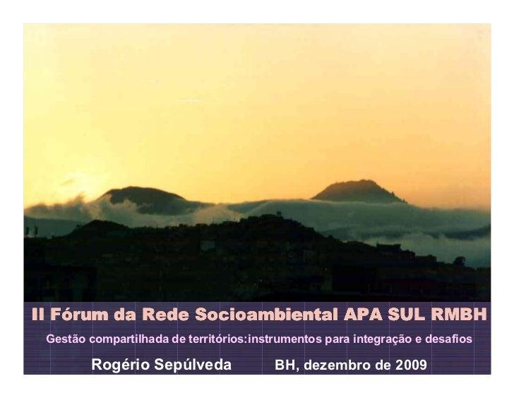FóII Fórum da Rede Socioambiental APA SUL RMBH Gestão compartilhada de territórios:instrumentos para integração e desafios...