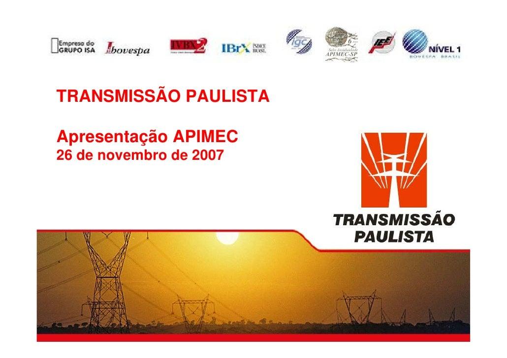 TRANSMISSÃO PAULISTA  Apresentação APIMEC 26 de novembro de 2007