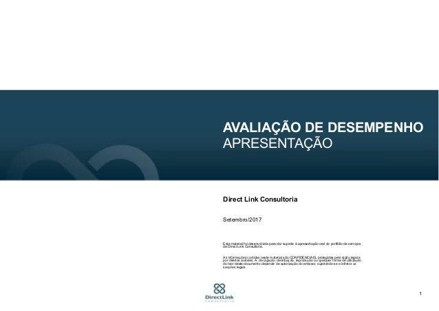 1 AVALIAÇÃO DE DESEMPENHO APRESENTAÇÃO Direct Link Consultoria Setembro/2017 Este material foi desenvolvida para dar supor...