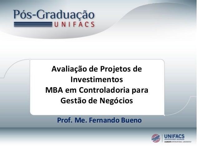 Prof. Me. Fernando Bueno Avaliação de Projetos de Investimentos MBA em Controladoria para Gestão de Negócios