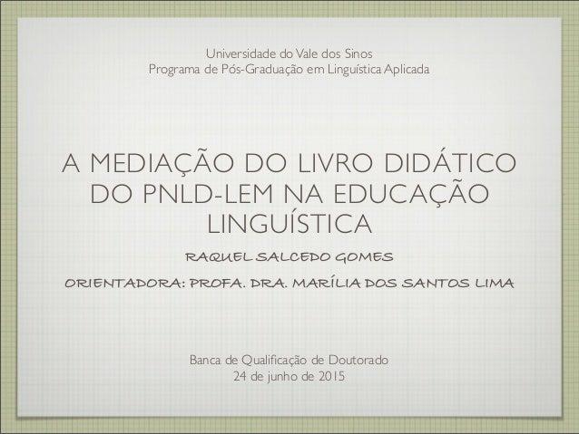 A MEDIAÇÃO DO LIVRO DIDÁTICO DO PNLD-LEM NA EDUCAÇÃO LINGUÍSTICA RAQUEL SALCEDO GOMES ORIENTADORA: PROFA. DRA. MARÍLIA DOS...