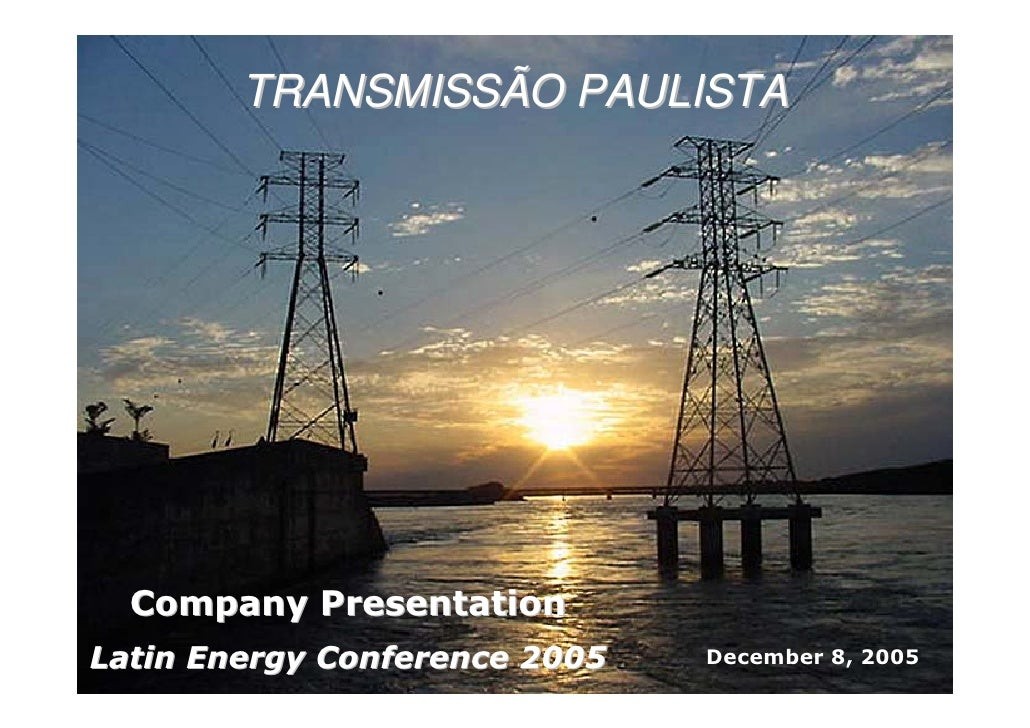 TRANSMISSÃO PAULISTA       Company Presentation Latin Energy Conference 2005   December 8, 2005