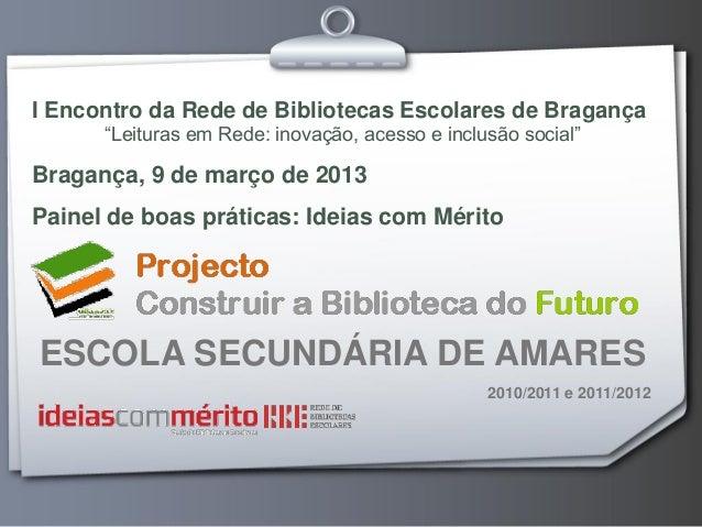 """I Encontro da Rede de Bibliotecas Escolares de Bragança      """"Leituras em Rede: inovação, acesso e inclusão social""""Braganç..."""