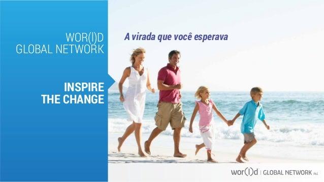 WOR(l)D  GLOBAL NETWORK  INSPIRE  THE CHANGE  A virada que você esperava