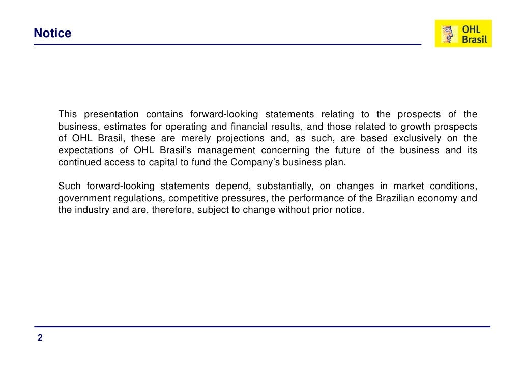 Notice         This presentation contains forward-looking statements relating to the prospects of the     business, estima...