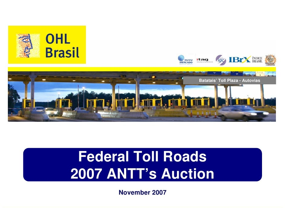 Batatais' Toll Plaza - Autovias      Federal Toll Roads 2007 ANTT's Auction       November 2007             1