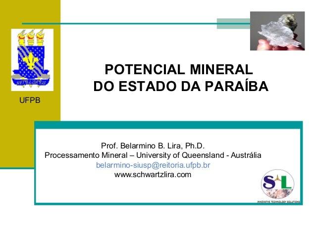 POTENCIAL MINERAL                    DO ESTADO DA PARAÍBAUFPB                     Prof. Belarmino B. Lira, Ph.D.       Pro...