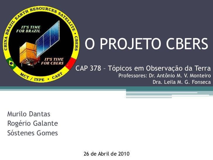 O PROJETO CBERS                  CAP 378 – Tópicos em Observação da Terra                                  Professores: Dr...