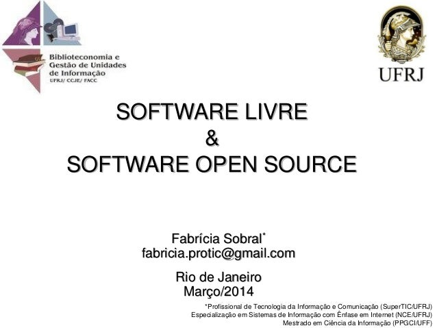 Fabrícia Sobral* fabricia.protic@gmail.com Rio de Janeiro Março/2014 *Profissional de Tecnologia da Informação e Comunicaç...