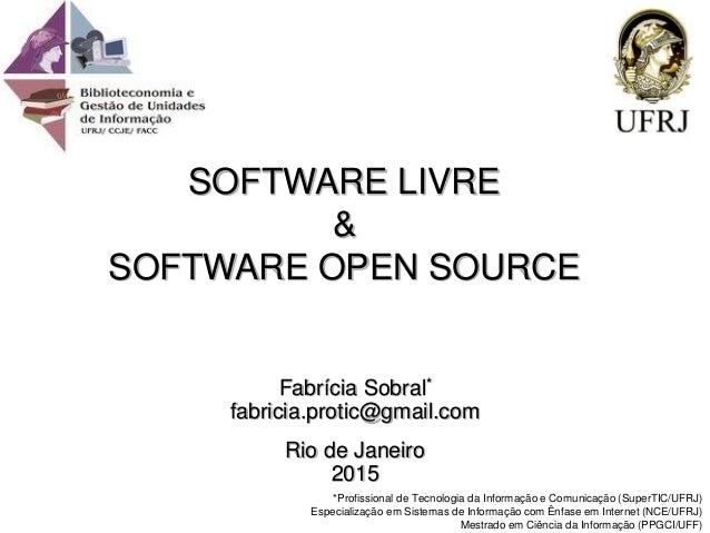 Fabrícia Sobral* fabricia.protic@gmail.com Rio de Janeiro 2015 *Profissional de Tecnologia da Informação e Comunicação (Su...
