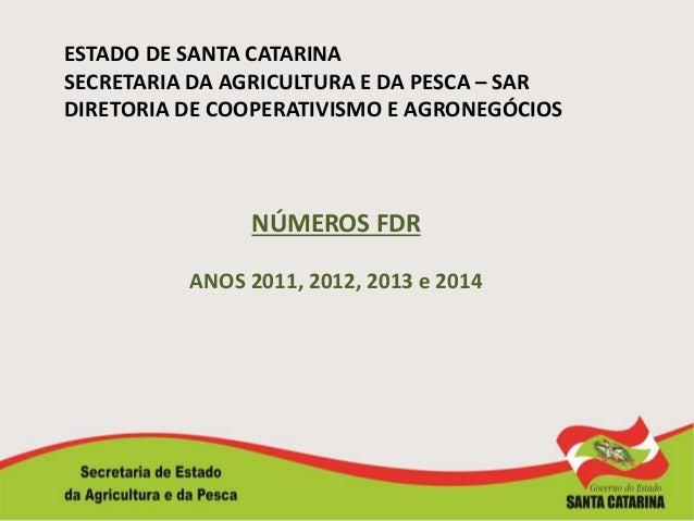 ESTADO DE SANTA CATARINA SECRETARIA DA AGRICULTURA E DA PESCA – SAR DIRETORIA DE COOPERATIVISMO E AGRONEGÓCIOS NÚMEROS FDR...