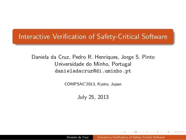 Interactive Verification of Safety-Critical Software Daniela da Cruz, Pedro R. Henriques, Jorge S. Pinto Universidade do Mi...