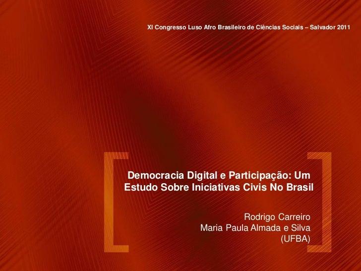 XI Congresso Luso Afro Brasileiro de Ciências Sociais – Salvador 2011 Democracia Digital e Participação: UmEstudo Sobre In...