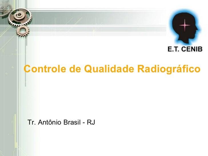Controle de Qualidade RadiográficoTr. Antônio Brasil - RJ