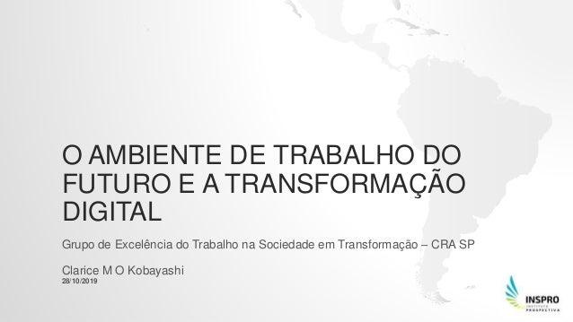 O AMBIENTE DE TRABALHO DO FUTURO E A TRANSFORMAÇÃO DIGITAL Grupo de Excelência do Trabalho na Sociedade em Transformação –...
