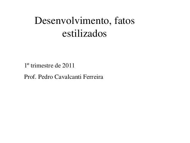Desenvolvimento, fatos estilizados 1º trimestre de 2011 Prof. Pedro Cavalcanti Ferreira
