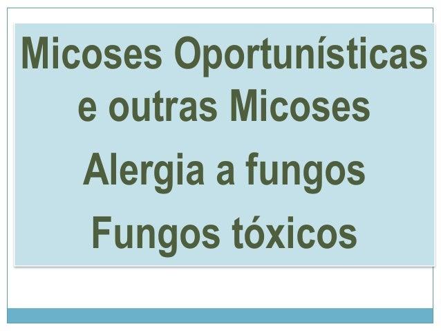 Micoses Oportunísticas e outras Micoses Alergia a fungos Fungos tóxicos