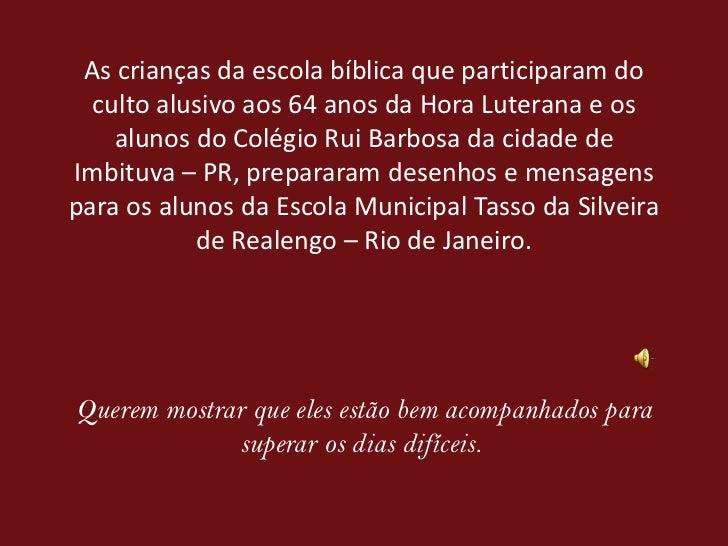 As crianças da escola bíblica que participaram do culto alusivo aos 64 anos da Hora Luterana e os alunos do Colégio Rui Ba...